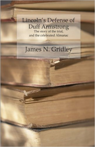 Lincoln's Defense of Duff Armstrong - The Story of the Trial and the Celebrated Almanac