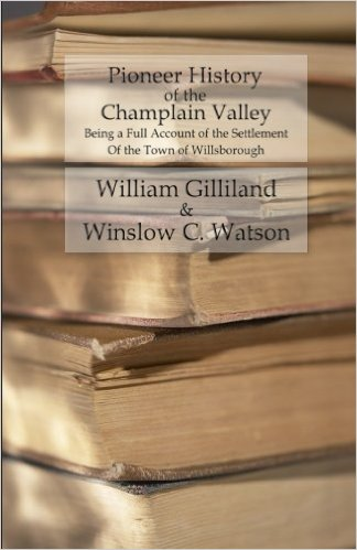 Pioneer History of the Champlain Valley - Being a Full Account of the Settlement of the Town of Willsborough
