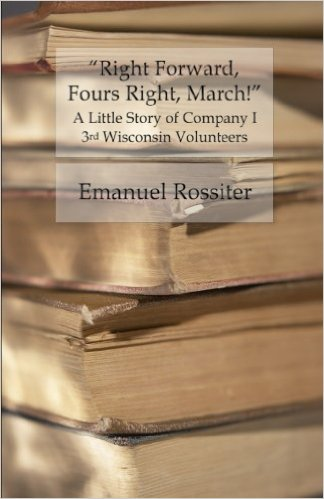 Right Forward, Fours Right, March! - A Little Story of Company I, 3rd Wisconsin Volunteers